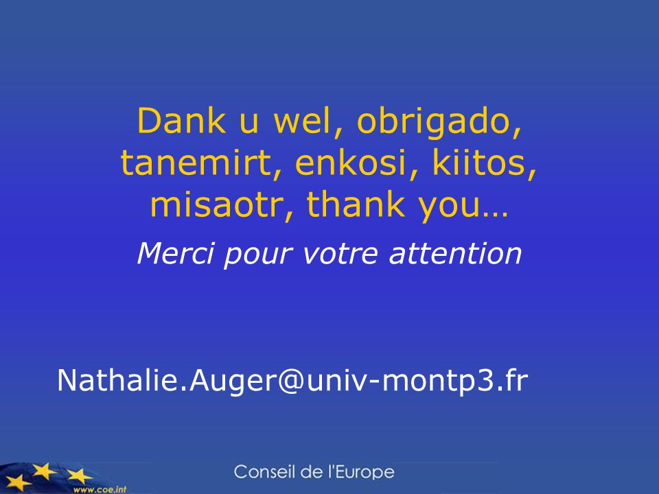 Dank u wel, obrigado, tanemirt, enkosi, kiitos, misaotr, thank you… Merci pour votre attention Nathalie.Auger@univ-montp3.fr