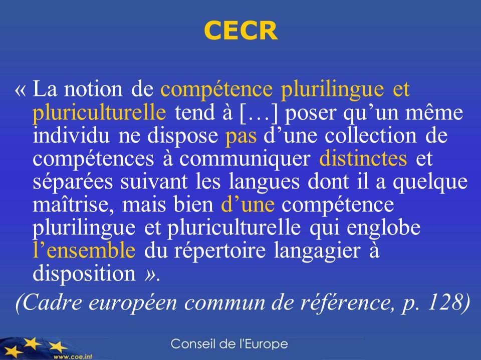 CECR « La notion de compétence plurilingue et pluriculturelle tend à […] poser quun même individu ne dispose pas dune collection de compétences à comm