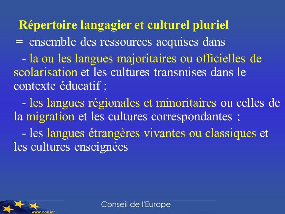 Répertoire langagier et culturel pluriel = ensemble des ressources acquises dans - la ou les langues majoritaires ou officielles de scolarisation et l