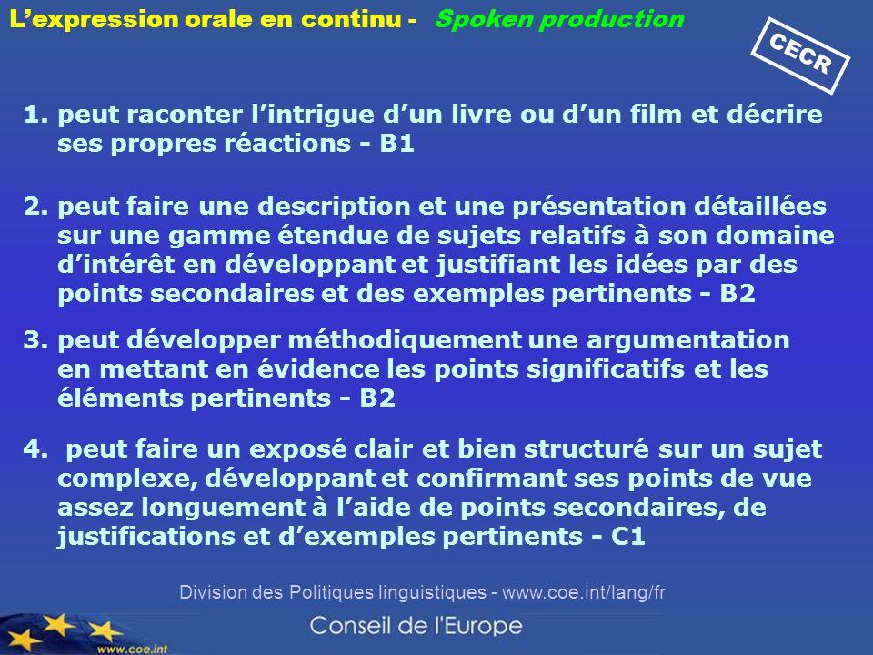 Division des Politiques linguistiques - www.coe.int/lang/fr 4. peut faire un exposé clair et bien structuré sur un sujet complexe, développant et conf