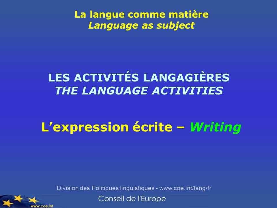 Division des Politiques linguistiques - www.coe.int/lang/fr La langue comme matière Language as subject LES ACTIVITÉS LANGAGIÈRES THE LANGUAGE ACTIVIT