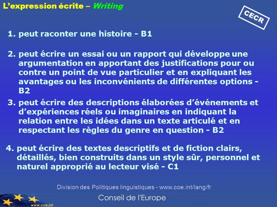 Division des Politiques linguistiques - www.coe.int/lang/fr 4. peut écrire des textes descriptifs et de fiction clairs, détaillés, bien construits dan
