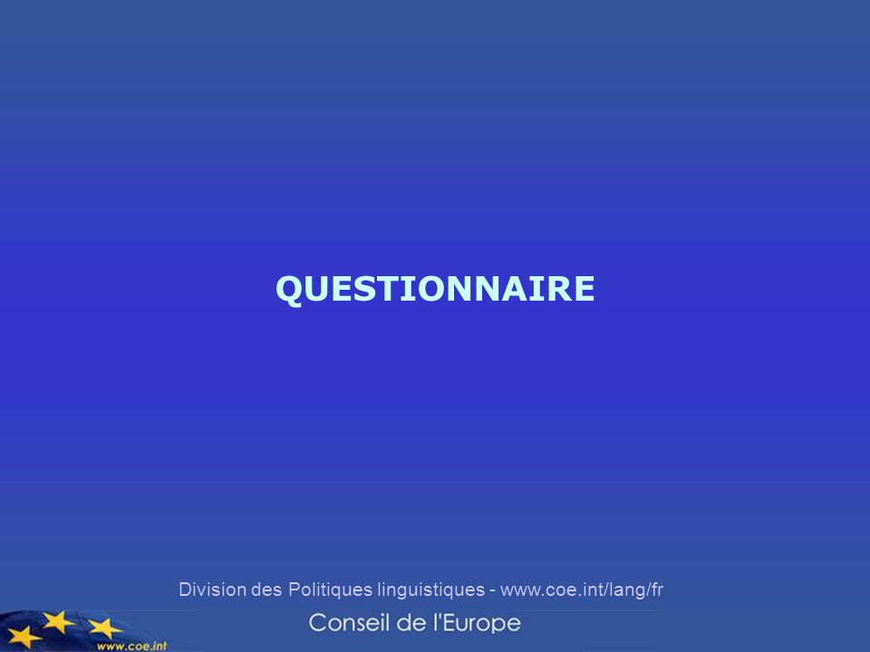 Division des Politiques linguistiques - www.coe.int/lang/fr QUESTIONNAIRE
