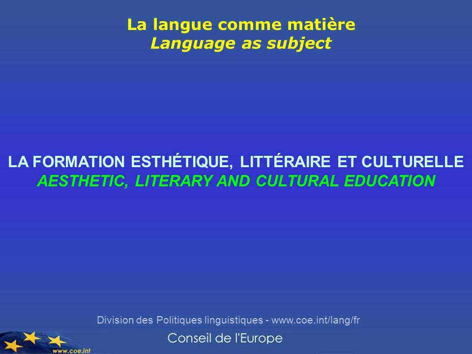 Division des Politiques linguistiques - www.coe.int/lang/fr LA FORMATION ESTHÉTIQUE, LITTÉRAIRE ET CULTURELLE AESTHETIC, LITERARY AND CULTURAL EDUCATI