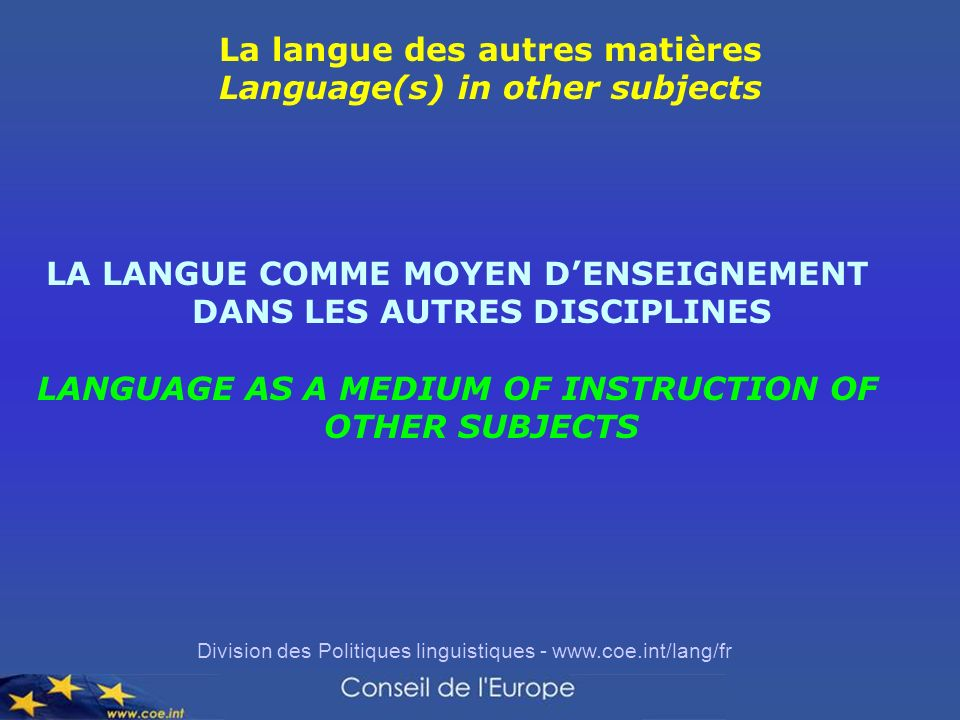 Division des Politiques linguistiques - www.coe.int/lang/fr La langue des autres matières Language(s) in other subjects LA LANGUE COMME MOYEN DENSEIGN