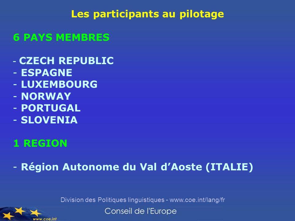 Division des Politiques linguistiques - www.coe.int/lang/fr Les participants au pilotage 6 PAYS MEMBRES - CZECH REPUBLIC - ESPAGNE - LUXEMBOURG - NORWAY - PORTUGAL - SLOVENIA 1 REGION - Région Autonome du Val dAoste (ITALIE)