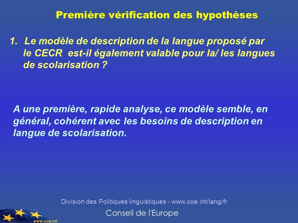 Division des Politiques linguistiques - www.coe.int/lang/fr Première vérification des hypothèses 1.Le modèle de description de la langue proposé par l
