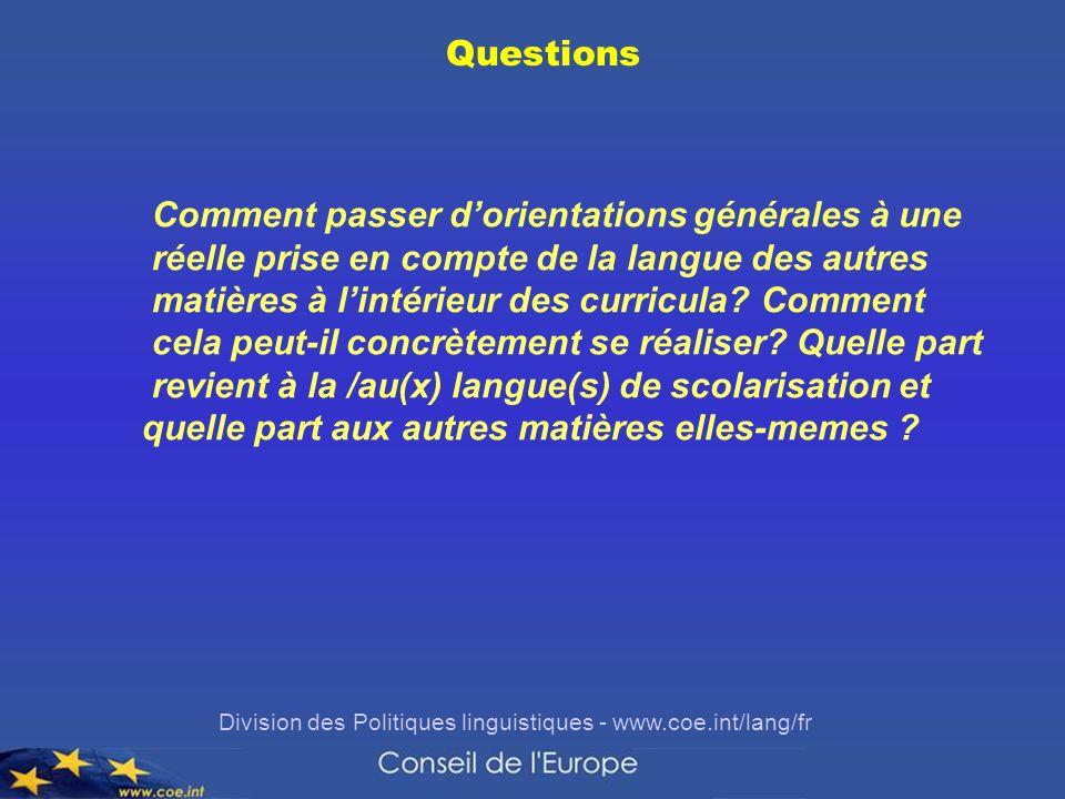 Division des Politiques linguistiques - www.coe.int/lang/fr Questions Comment passer dorientations générales à une réelle prise en compte de la langue des autres matières à lintérieur des curricula.