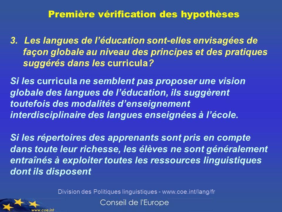 Division des Politiques linguistiques - www.coe.int/lang/fr Première vérification des hypothèses 3.Les langues de léducation sont-elles envisagées de façon globale au niveau des principes et des pratiques suggérés dans les curricula.