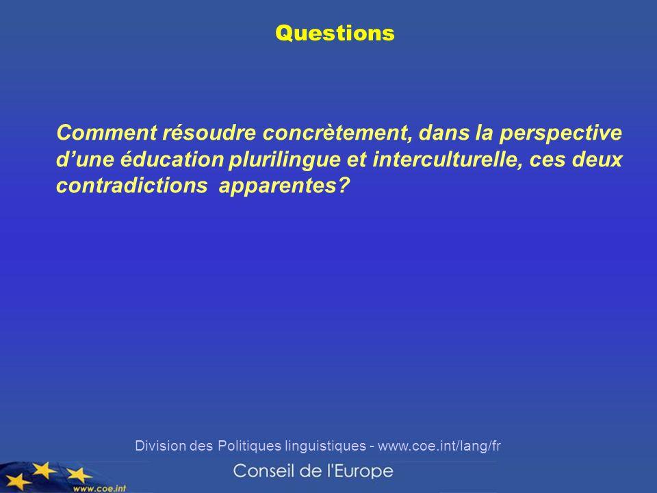 Division des Politiques linguistiques - www.coe.int/lang/fr Questions Comment résoudre concrètement, dans la perspective dune éducation plurilingue et interculturelle, ces deux contradictions apparentes?