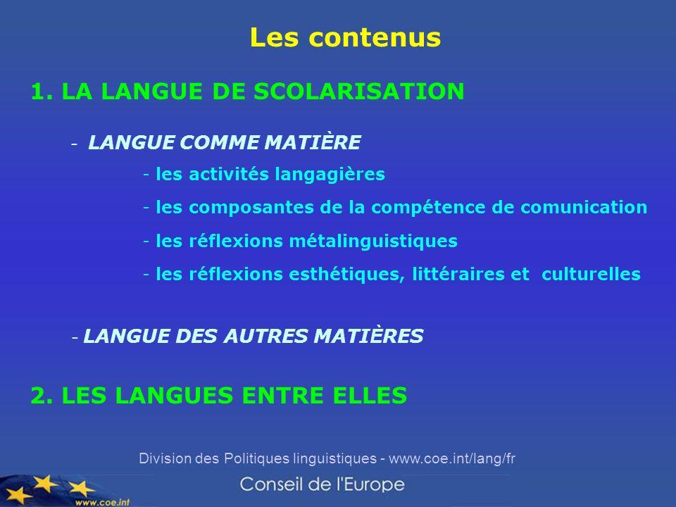 Division des Politiques linguistiques - www.coe.int/lang/fr Les contenus 1. LA LANGUE DE SCOLARISATION 2. LES LANGUES ENTRE ELLES - LANGUE COMME MATI