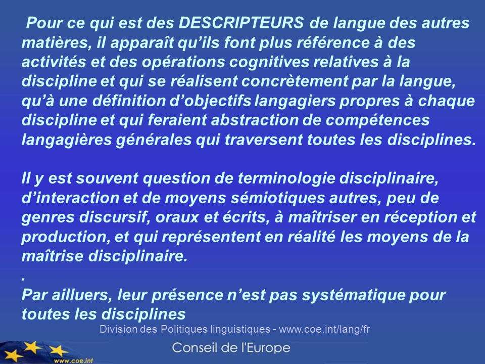 Division des Politiques linguistiques - www.coe.int/lang/fr Pour ce qui est des DESCRIPTEURS de langue des autres matières, il apparaît quils font plu