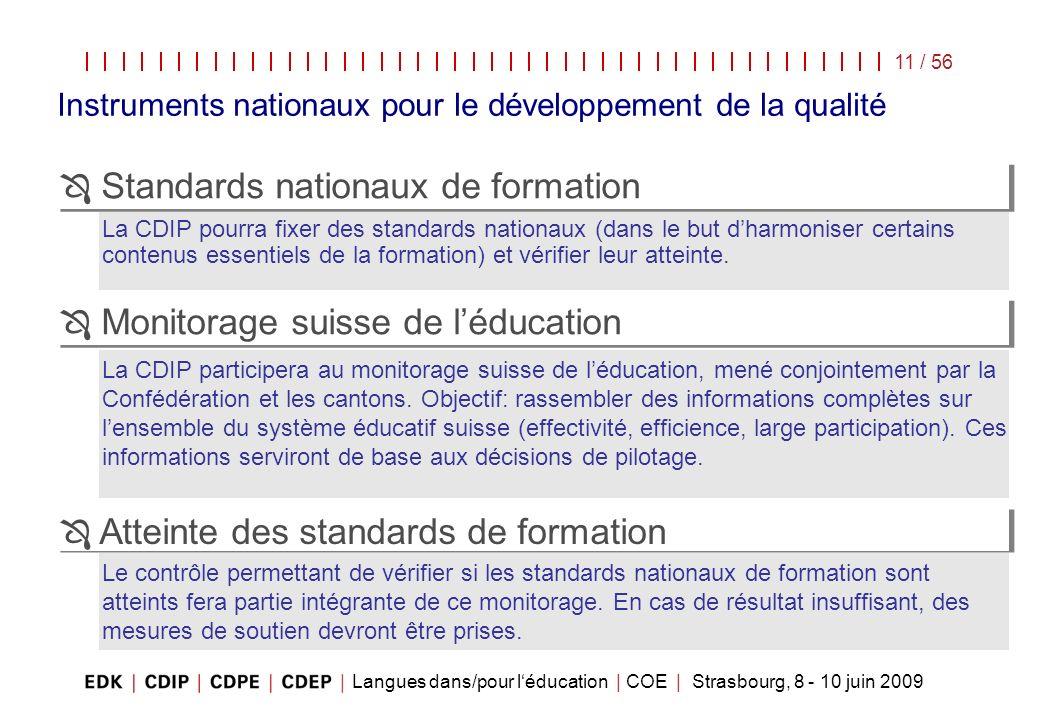 Langues dans/pour léducation | COE | Strasbourg, 8 - 10 juin 2009 11 / 56 La CDIP pourra fixer des standards nationaux (dans le but dharmoniser certai