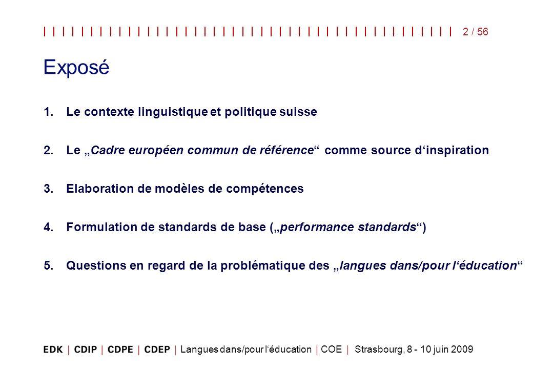Langues dans/pour léducation | COE | Strasbourg, 8 - 10 juin 2009 2 / 56 Exposé 1.Le contexte linguistique et politique suisse 2.Le Cadre européen com
