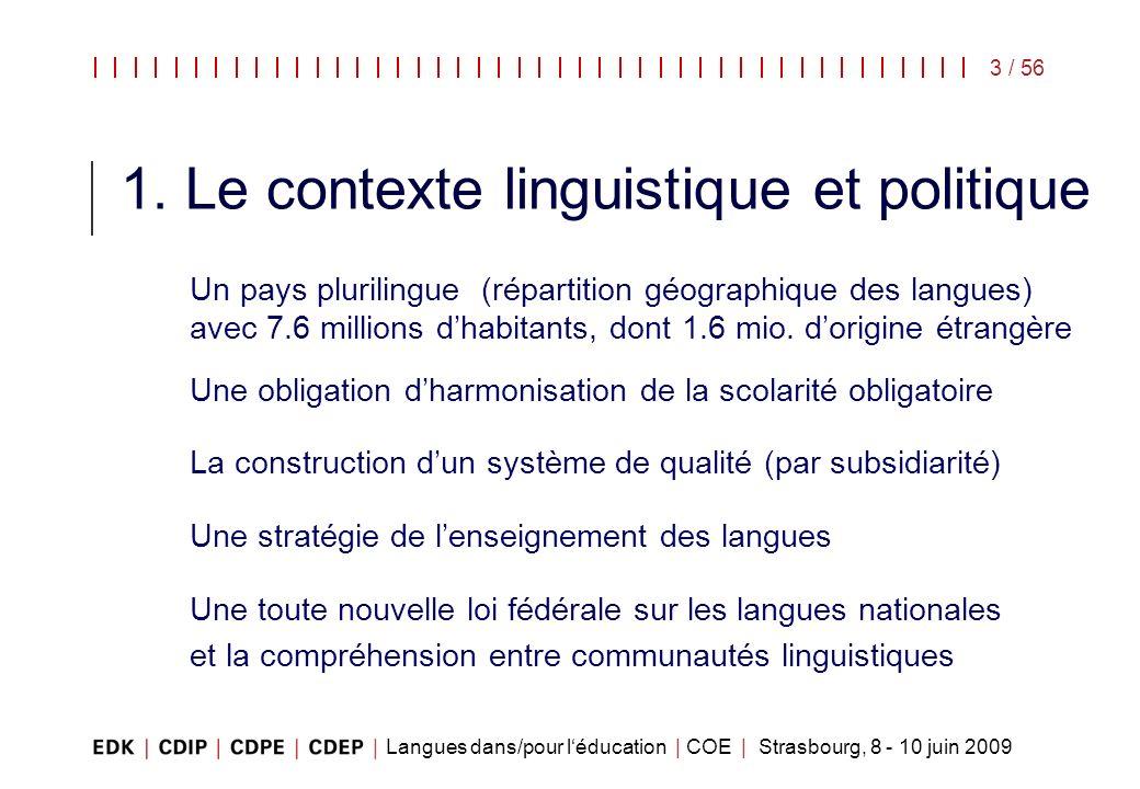 Langues dans/pour léducation | COE | Strasbourg, 8 - 10 juin 2009 3 / 56 1. Le contexte linguistique et politique Un pays plurilingue (répartition géo