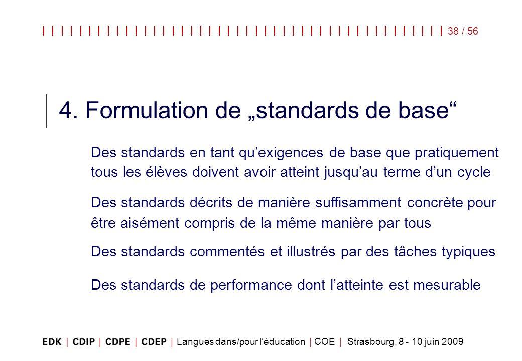Langues dans/pour léducation | COE | Strasbourg, 8 - 10 juin 2009 38 / 56 4. Formulation de standards de base Des standards en tant quexigences de bas