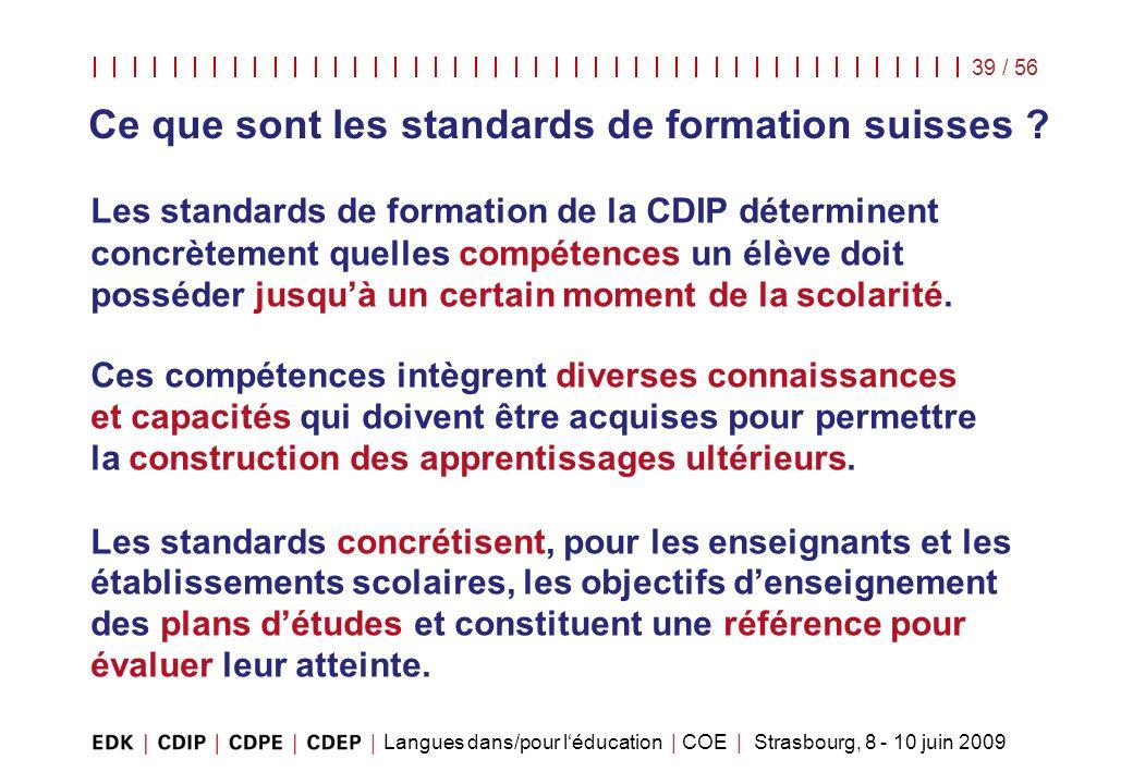 Langues dans/pour léducation | COE | Strasbourg, 8 - 10 juin 2009 39 / 56 Les standards de formation de la CDIP déterminent concrètement quelles compé