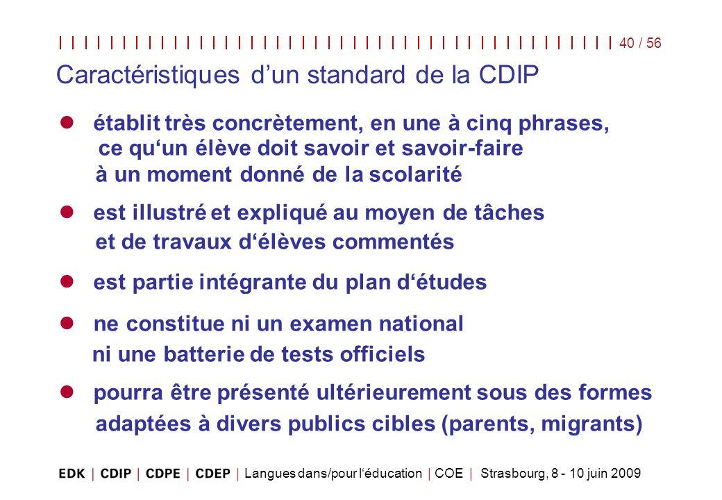 Langues dans/pour léducation | COE | Strasbourg, 8 - 10 juin 2009 40 / 56 Caractéristiques dun standard de la CDIP établit très concrètement, en une à
