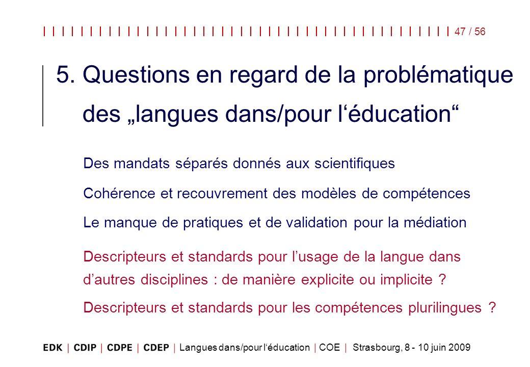 Langues dans/pour léducation | COE | Strasbourg, 8 - 10 juin 2009 47 / 56 5. Questions en regard de la problématique des langues dans/pour léducation