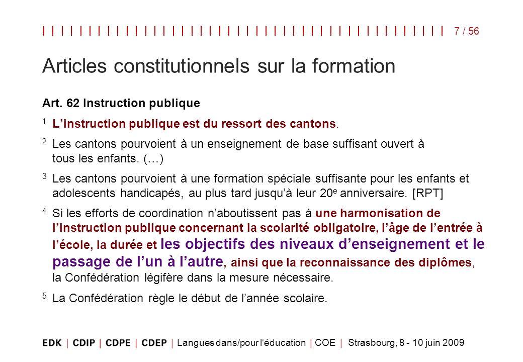 Langues dans/pour léducation | COE | Strasbourg, 8 - 10 juin 2009 7 / 56 Articles constitutionnels sur la formation Art. 62 Instruction publique 1 Lin