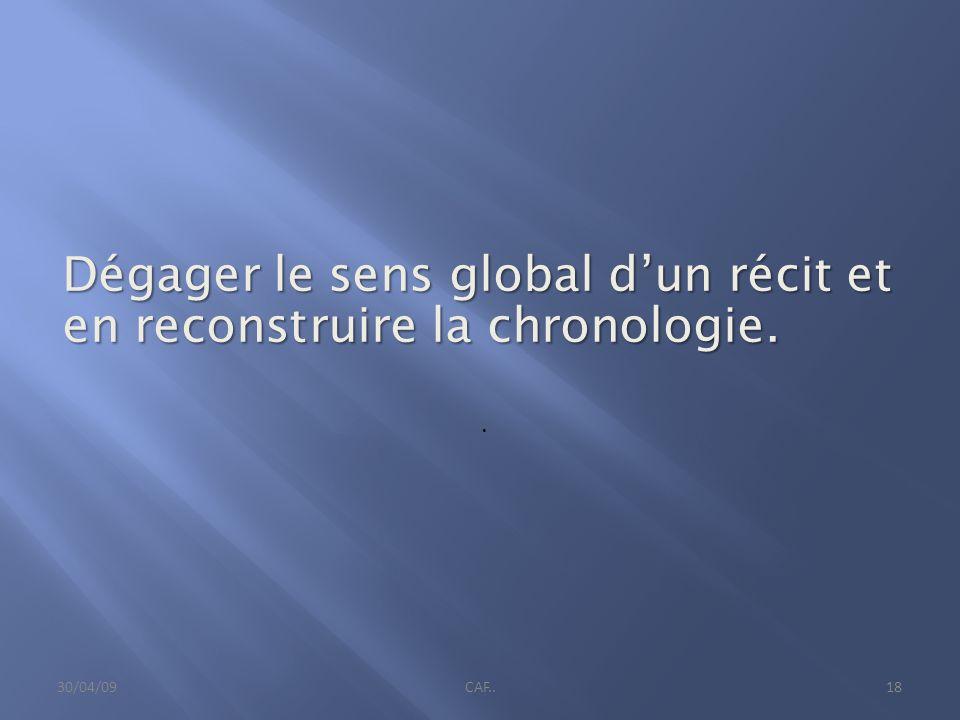 Dégager le sens global dun récit et en reconstruire la chronologie.. 30/04/09CAF..18