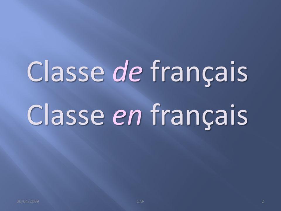Classe de français Classe en français 30/04/2009CAF.2