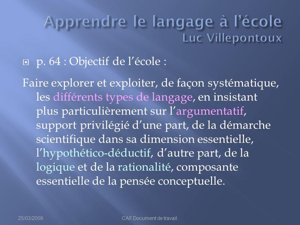 p. 64 : Objectif de lécole : Faire explorer et exploiter, de façon systématique, les différents types de langage, en insistant plus particulièrement s