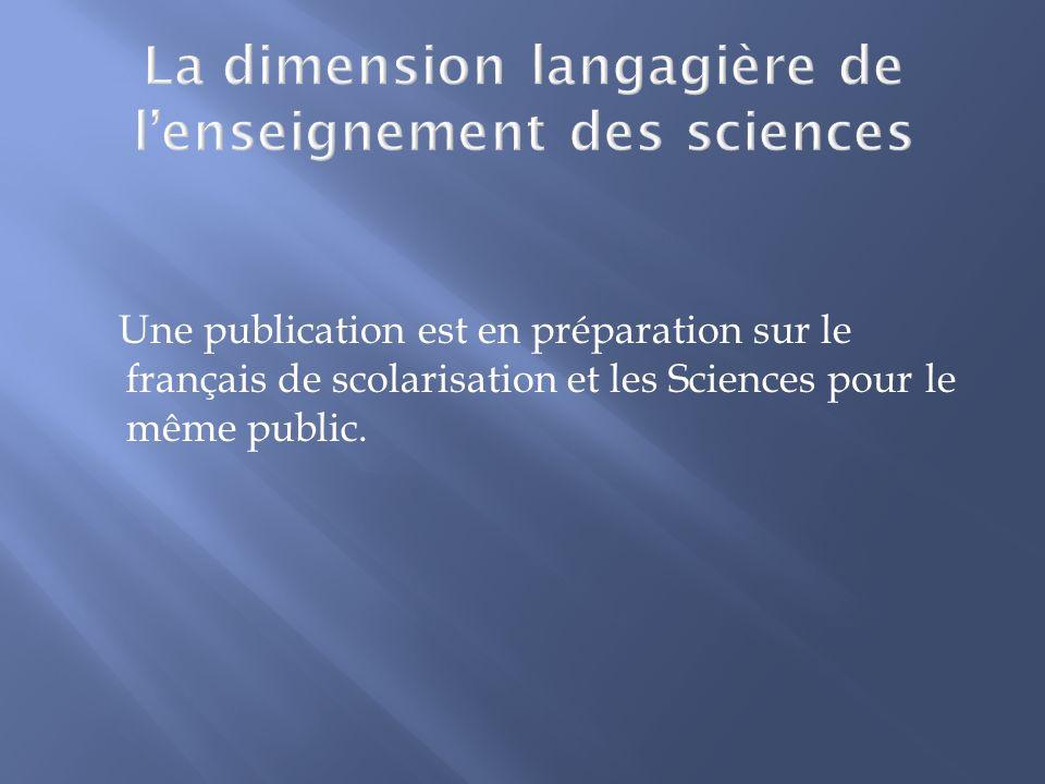 Une publication est en préparation sur le français de scolarisation et les Sciences pour le même public.