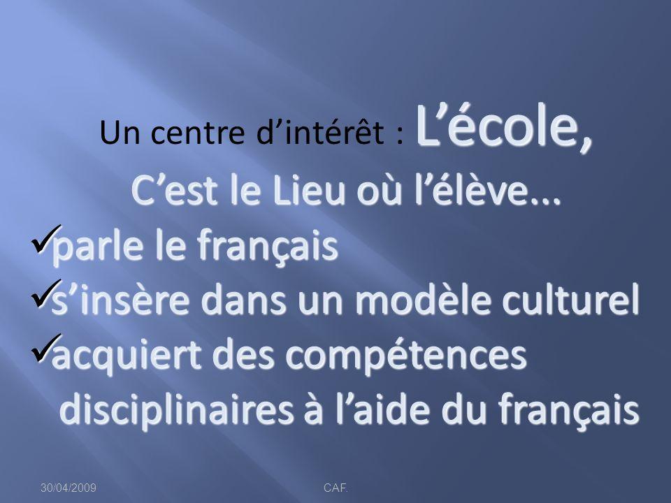 30/04/2009CAF. Lécole, Un centre dintérêt : Lécole, Cest le Lieu où lélève...