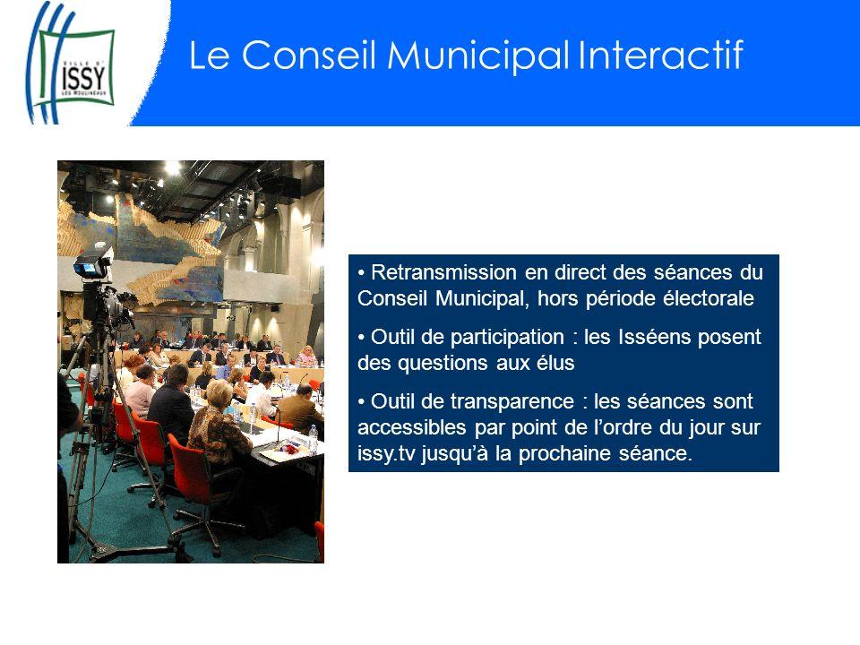 Le Conseil Municipal Interactif Retransmission en direct des séances du Conseil Municipal, hors période électorale Outil de participation : les Isséen