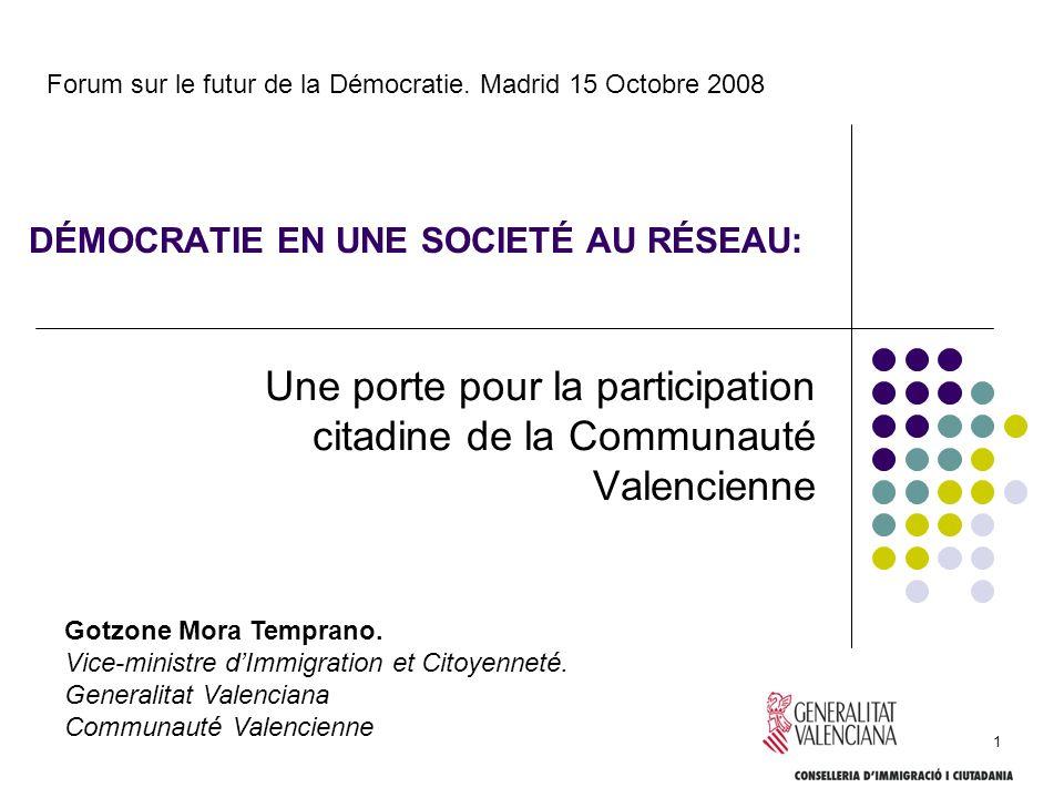 1 DÉMOCRATIE EN UNE SOCIETÉ AU RÉSEAU: Une porte pour la participation citadine de la Communauté Valencienne Forum sur le futur de la Démocratie. Madr