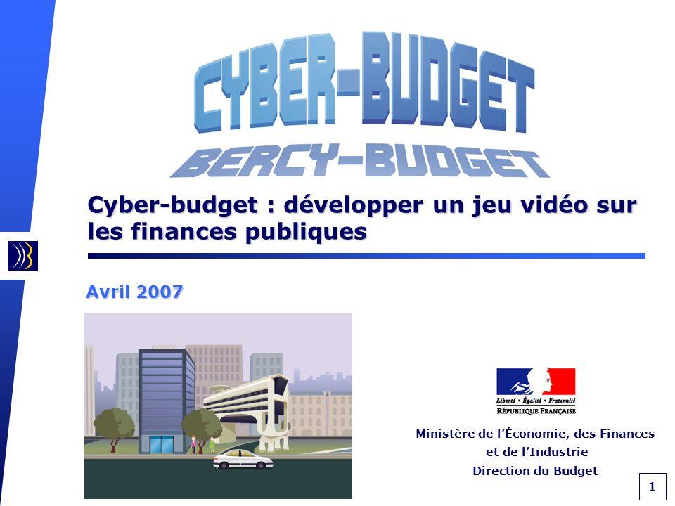 1 Ministère de lÉconomie, des Finances et de lIndustrie Direction du Budget Avril 2007 Cyber-budget : développer un jeu vidéo sur les finances publiques