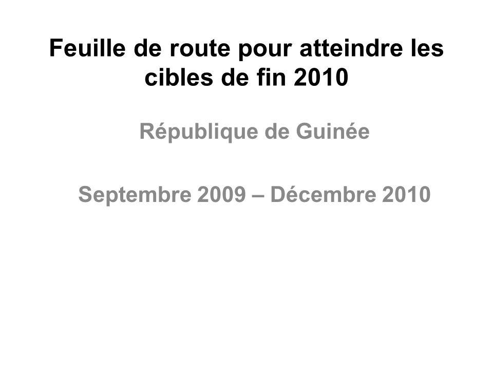 Feuille de route pour atteindre les cibles de fin 2010 République de Guinée Septembre 2009 – Décembre 2010