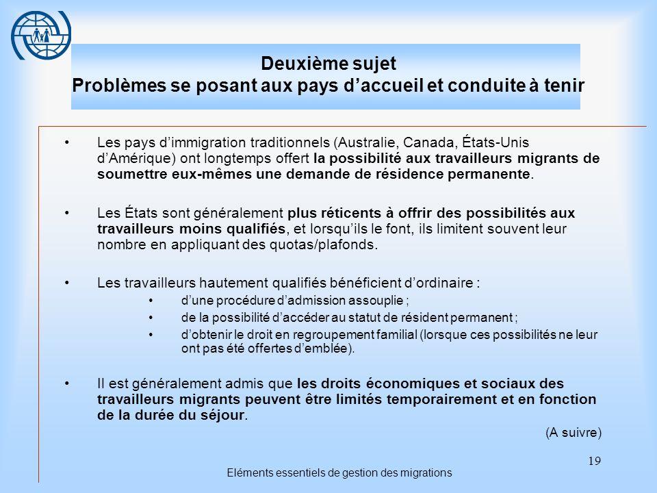 19 Eléments essentiels de gestion des migrations Deuxième sujet Problèmes se posant aux pays daccueil et conduite à tenir Les pays dimmigration tradit