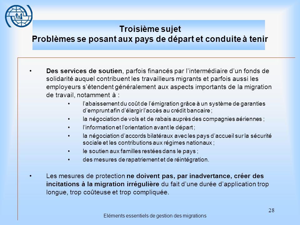 28 Eléments essentiels de gestion des migrations Troisième sujet Problèmes se posant aux pays de départ et conduite à tenir Des services de soutien, p