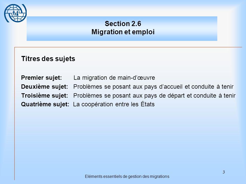 3 Eléments essentiels de gestion des migrations Section 2.6 Migration et emploi Titres des sujets Premier sujet: La migration de main-dœuvre Deuxième