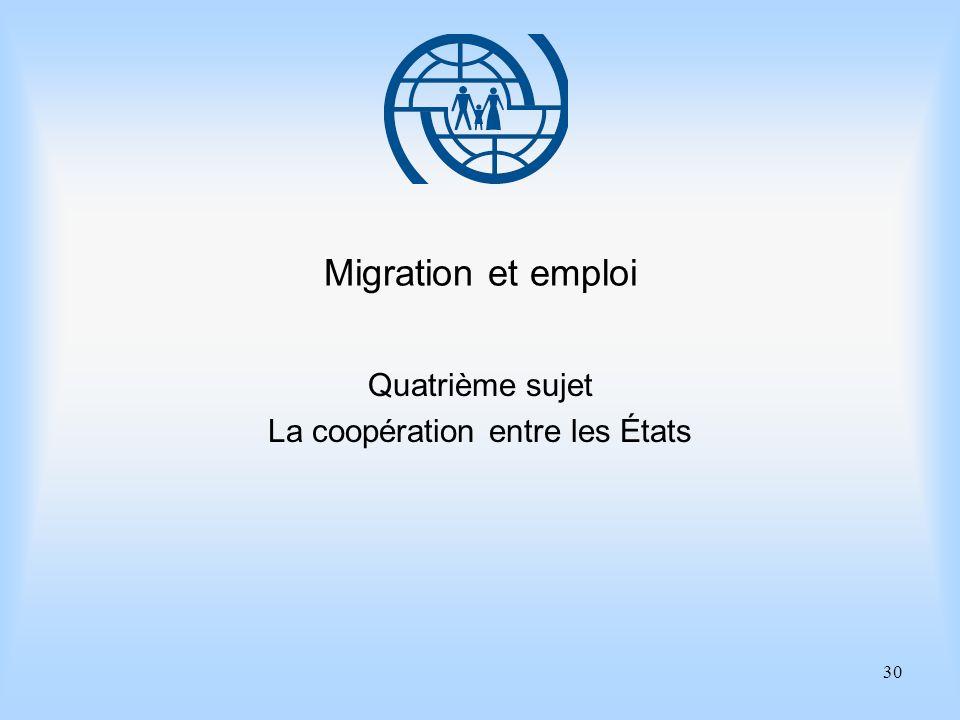 30 Migration et emploi Quatrième sujet La coopération entre les États