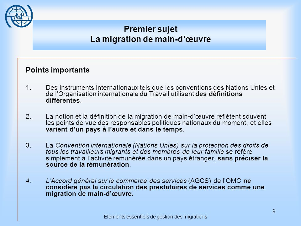 9 Eléments essentiels de gestion des migrations Premier sujet La migration de main-dœuvre Points importants 1.Des instruments internationaux tels que