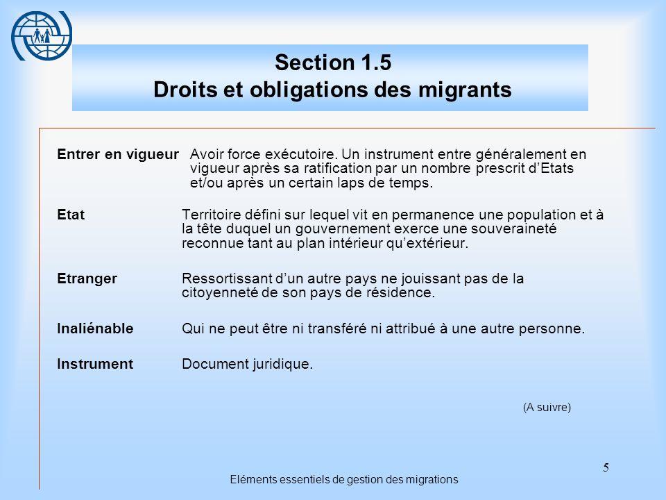 6 Eléments essentiels de gestion des migrations Section 1.5 Droits et obligations des migrants Lois contraignantes Les lois « nengagent » (nimposent de restrictions et/ou ne confèrent de droits) que les Etats qui les ont acceptées.