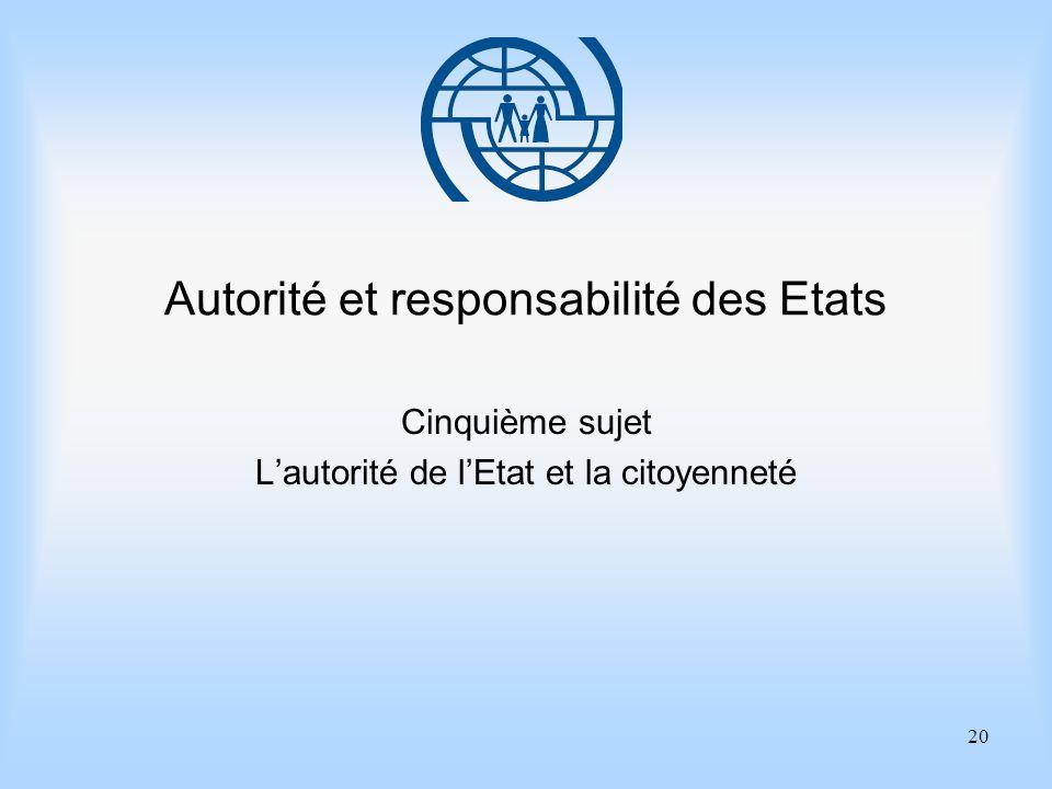 20 Autorité et responsabilité des Etats Cinquième sujet Lautorité de lEtat et la citoyenneté