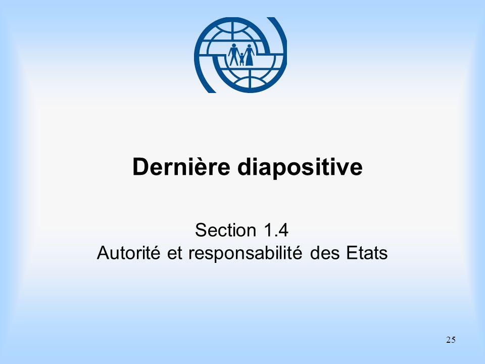 25 Dernière diapositive Section 1.4 Autorité et responsabilité des Etats