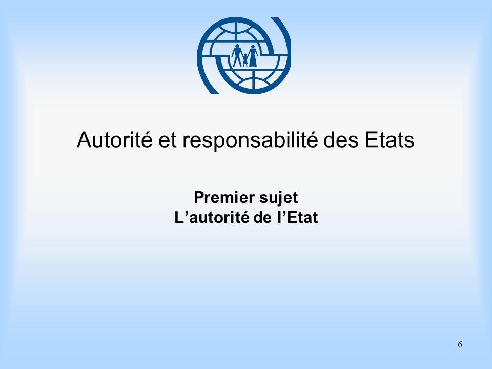 6 Autorité et responsabilité des Etats Premier sujet Lautorité de lEtat