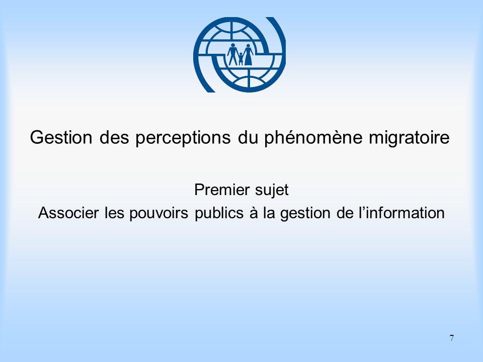8 Eléments essentiels de gestion des migrations Premier sujet Associer les pouvoirs publics à la gestion de linformation Points importants 1.Les gouvernements peuvent utiliser linformation de masse comme outil de gestion des migrations pour donner plus de poids aux mesures de police ou à la législation existante.