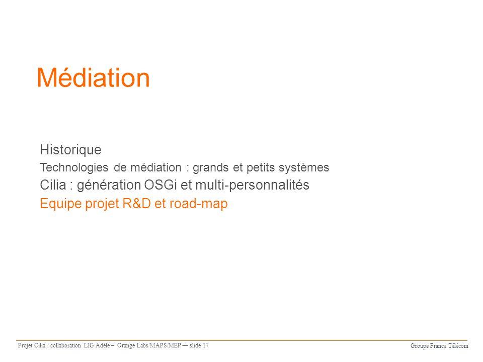 Groupe France Télécom Projet Cilia : collaboration LIG Adèle – Orange Labs/MAPS/MEP slide 17 Médiation Historique Technologies de médiation : grands e