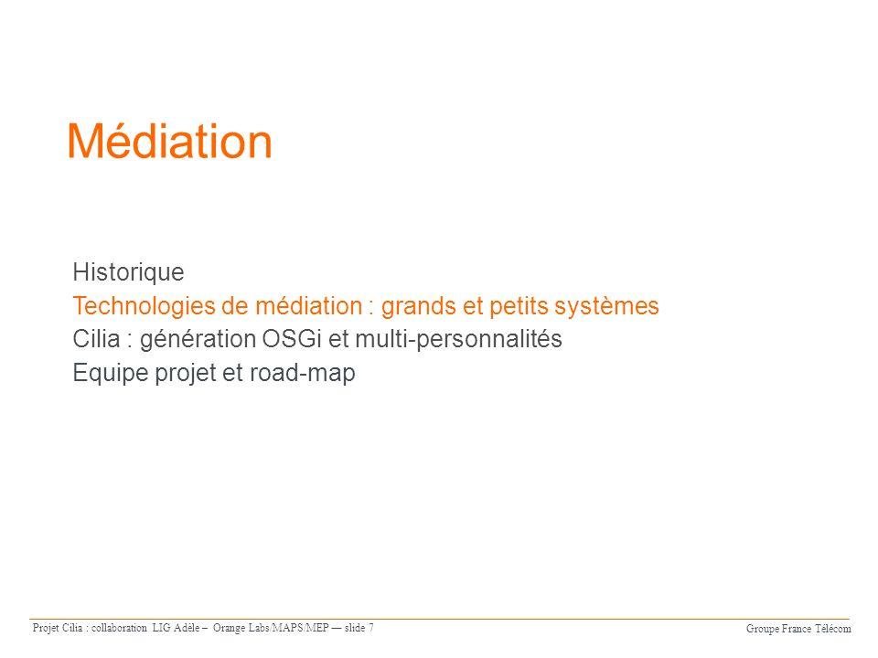 Groupe France Télécom Projet Cilia : collaboration LIG Adèle – Orange Labs/MAPS/MEP slide 7 Médiation Historique Technologies de médiation : grands et