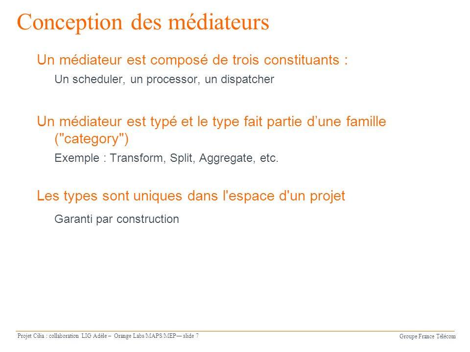 Groupe France Télécom Projet Cilia : collaboration LIG Adèle – Orange Labs/MAPS/MEP slide 8 Bibliothèques Cilia Quest-ce quune bibliothèque .