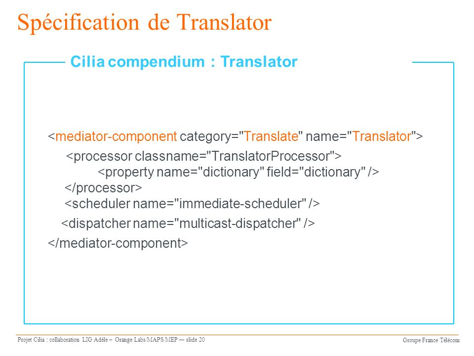 Groupe France Télécom Projet Cilia : collaboration LIG Adèle – Orange Labs/MAPS/MEP slide 20 Spécification de Translator Cilia compendium : Translator