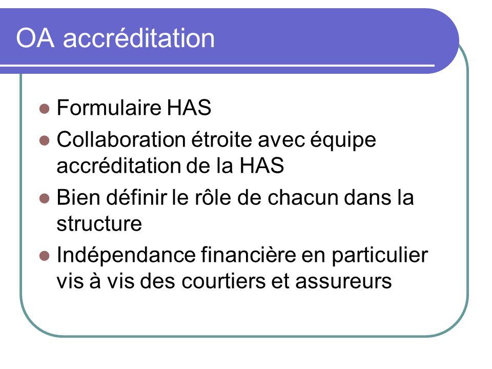 OA accréditation Formulaire HAS Collaboration étroite avec équipe accréditation de la HAS Bien définir le rôle de chacun dans la structure Indépendanc