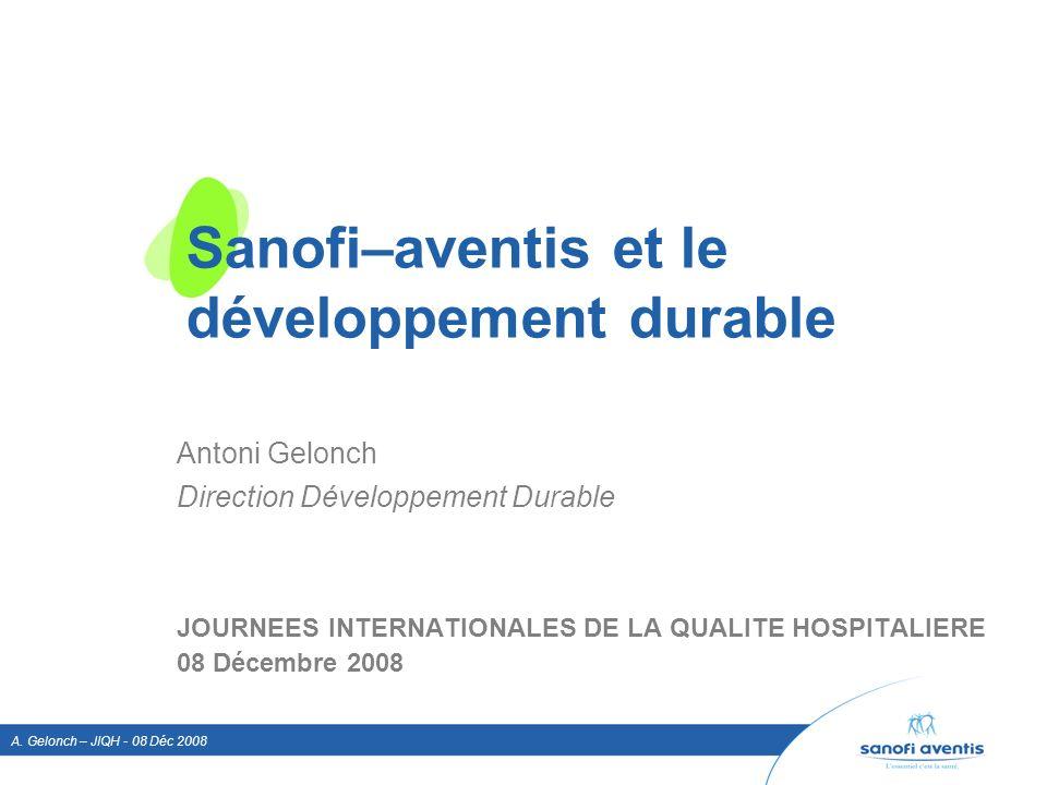 A. Gelonch – JIQH - 08 Déc 2008 Sanofi–aventis et le développement durable Antoni Gelonch Direction Développement Durable JOURNEES INTERNATIONALES DE