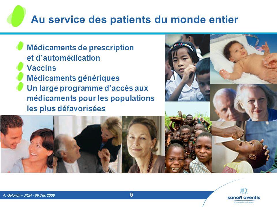 A. Gelonch – JIQH - 08 Déc 2008 6 Au service des patients du monde entier Médicaments de prescription et dautomédication Vaccins Médicaments générique